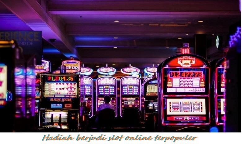 Hadiah berjudi slot online terpopuler