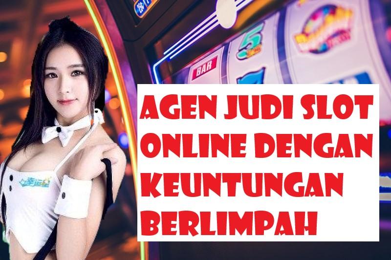 Agen Judi Slot Online Dengan Keuntungan Berlimpah